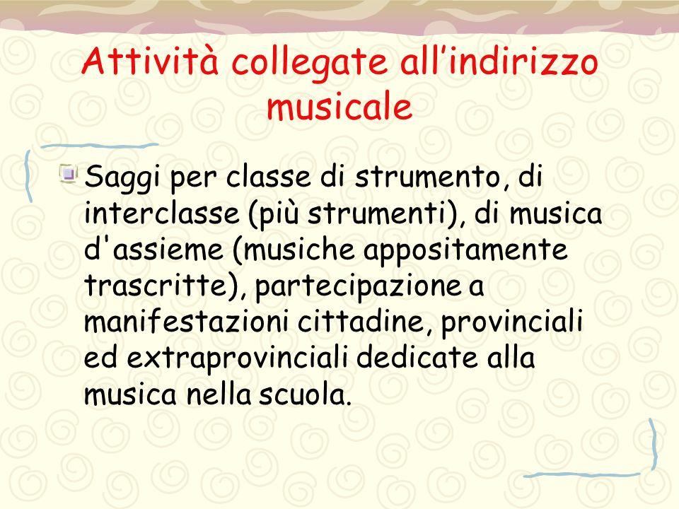 Attività collegate all'indirizzo musicale Saggi per classe di strumento, di interclasse (più strumenti), di musica d'assieme (musiche appositamente tr
