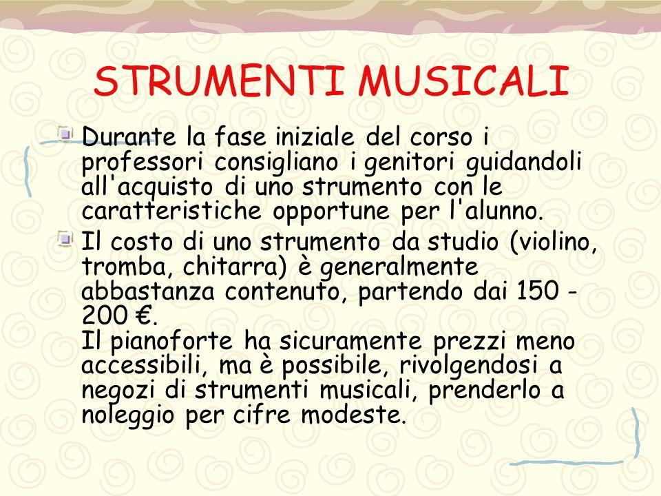 STRUMENTI MUSICALI Durante la fase iniziale del corso i professori consigliano i genitori guidandoli all'acquisto di uno strumento con le caratteristi