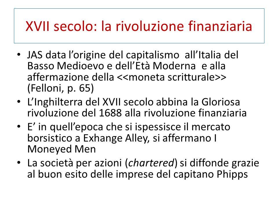 XVII secolo: la rivoluzione finanziaria JAS data l'origine del capitalismo all'Italia del Basso Medioevo e dell'Età Moderna e alla affermazione della > (Felloni, p.