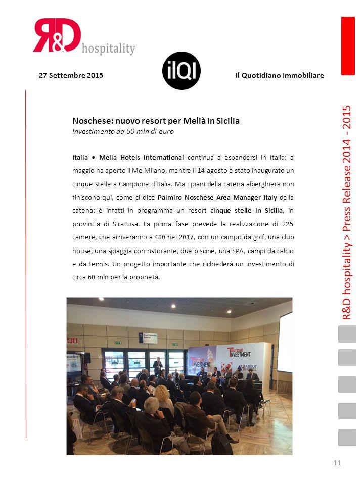 R&D hospitality > Press Release 2014 - 2015 Noschese: nuovo resort per Melià in Sicilia Investimento da 60 mln di euro Italia Melia Hotels International continua a espandersi in Italia: a maggio ha aperto il Me Milano, mentre il 14 agosto è stato inaugurato un cinque stelle a Campione d Italia.