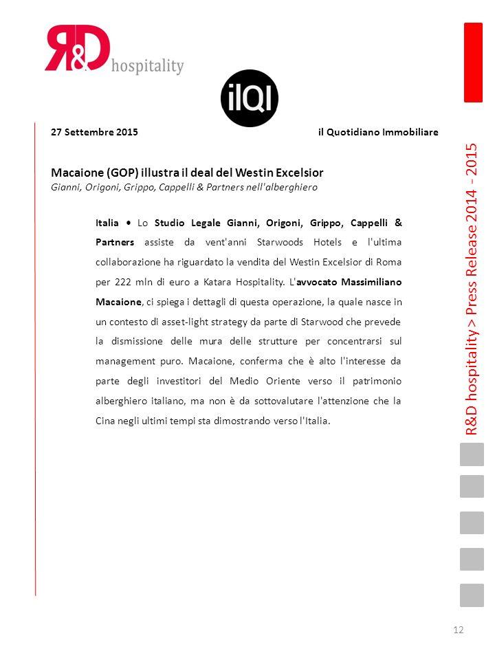 R&D hospitality > Press Release 2014 - 2015 Italia Lo Studio Legale Gianni, Origoni, Grippo, Cappelli & Partners assiste da vent'anni Starwoods Hotels
