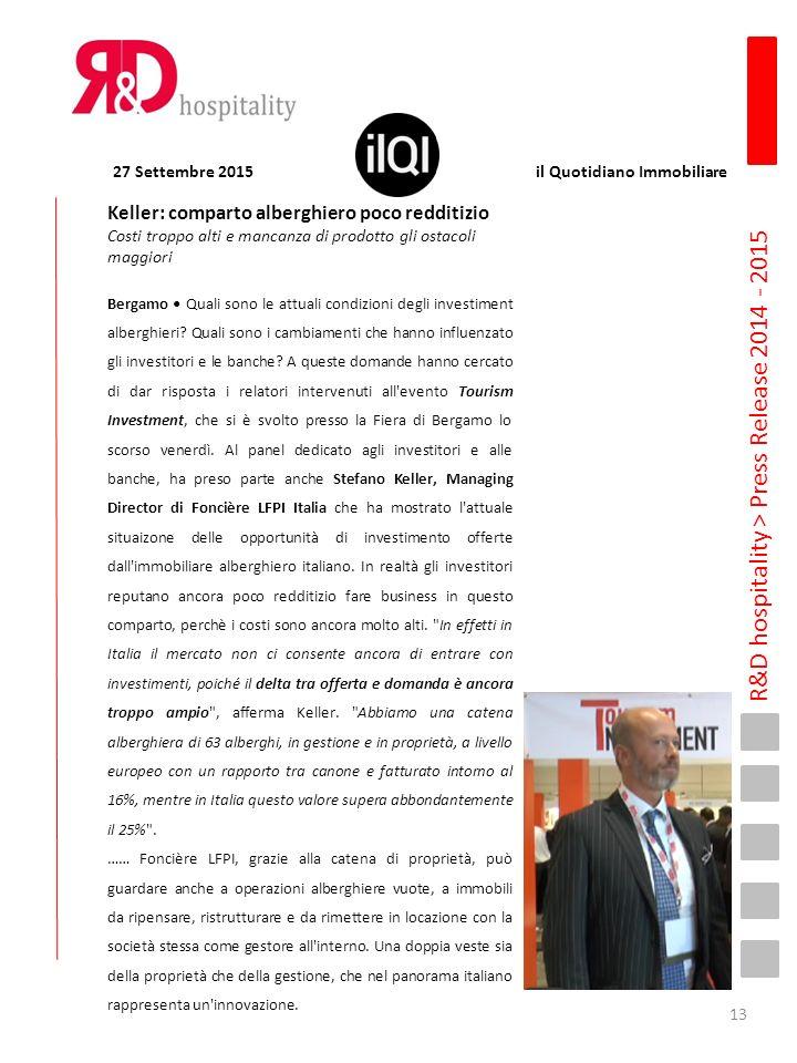 R&D hospitality > Press Release 2014 - 2015 Keller: comparto alberghiero poco redditizio Costi troppo alti e mancanza di prodotto gli ostacoli maggiori Bergamo Quali sono le attuali condizioni degli investiment alberghieri.