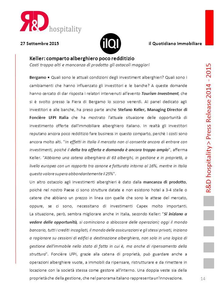 R&D hospitality > Press Release 2014 - 2015 Keller: comparto alberghiero poco redditizio Costi troppo alti e mancanza di prodotto gli ostacoli maggior