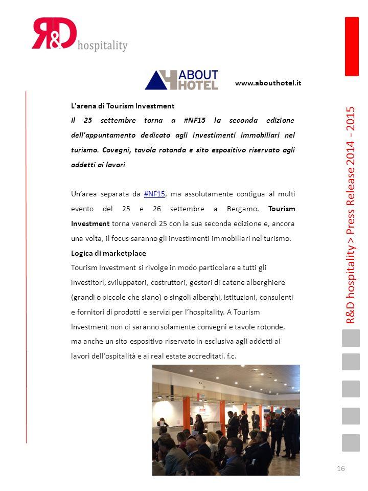 R&D hospitality > Press Release 2014 - 2015 www.abouthotel.it L arena di Tourism Investment Il 25 settembre torna a #NF15 la seconda edizione dell appuntamento dedicato agli investimenti immobiliari nel turismo.