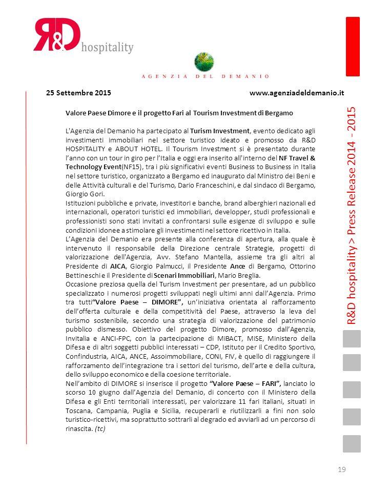 R&D hospitality > Press Release 2014 - 2015 Valore Paese Dimore e il progetto Fari al Tourism Investment di Bergamo L Agenzia del Demanio ha partecipato al Turism Investment, evento dedicato agli investimenti immobiliari nel settore turistico ideato e promosso da R&D HOSPITALITY e ABOUT HOTEL.