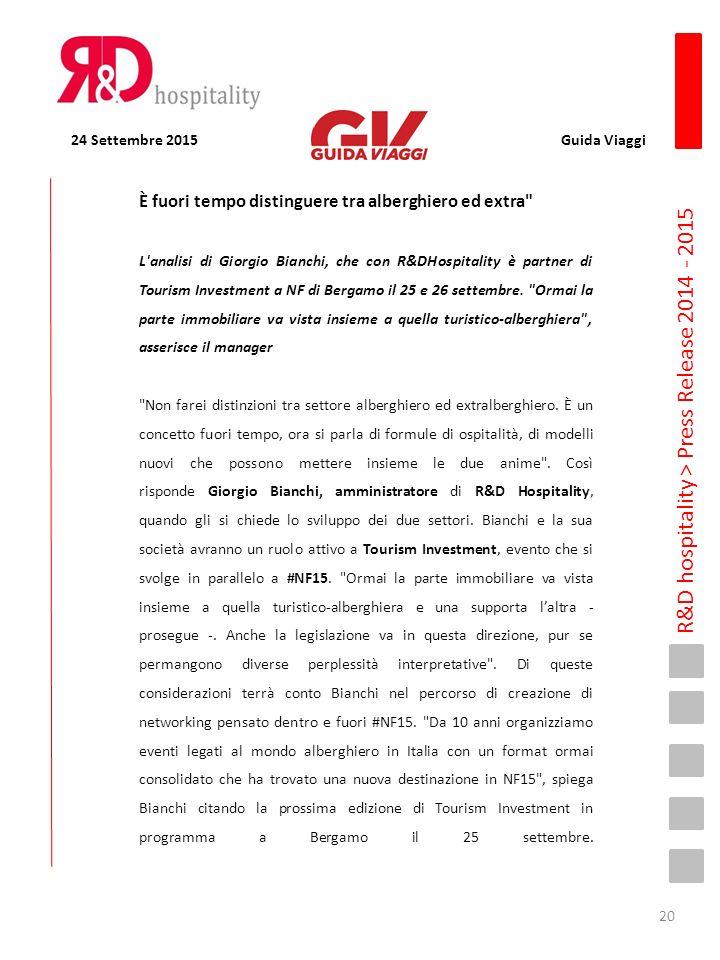 R&D hospitality > Press Release 2014 - 2015 È fuori tempo distinguere tra alberghiero ed extra L analisi di Giorgio Bianchi, che con R&DHospitality è partner di Tourism Investment a NF di Bergamo il 25 e 26 settembre.