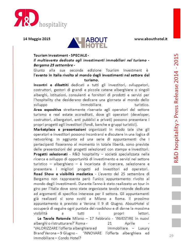 R&D hospitality > Press Release 2014 - 2015 Tourism Investment - SPECIALE - Il multievento dedicato agli investimenti immobiliari nel turismo - Bergamo 25 settembre - Giunto alla sua seconda edizione Tourism Investment è l evento in Italia rivolto al mondo degli investimenti nel settore del turismo.