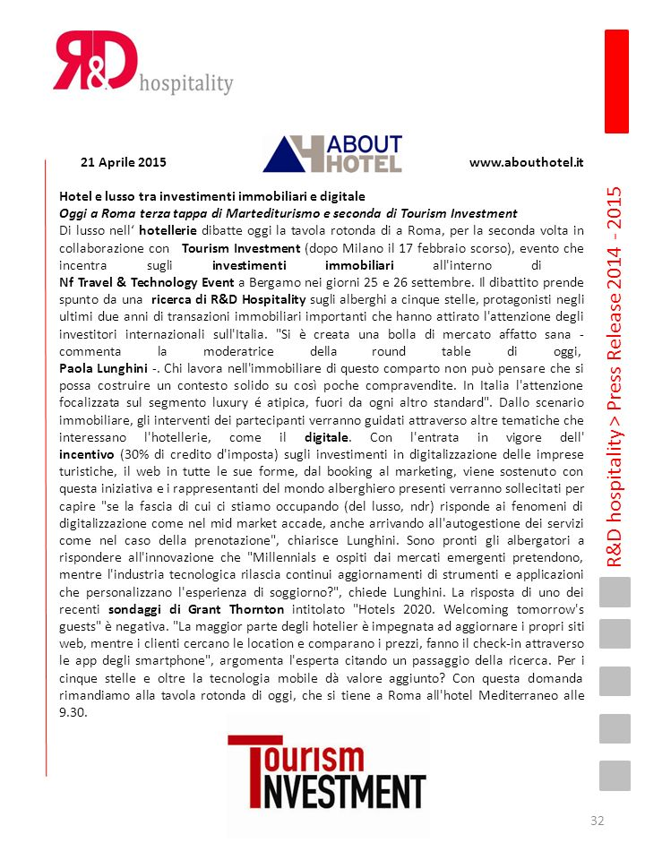 R&D hospitality > Press Release 2014 - 2015 21 Aprile 2015 www.abouthotel.it Hotel e lusso tra investimenti immobiliari e digitale Oggi a Roma terza t