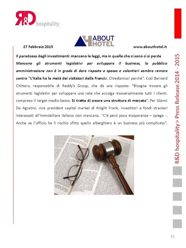 R&D hospitality > Press Release 2014 - 2015 27 Febbraio 2015 www.abouthotel.it Il paradosso degli investimenti: mancano le leggi, ma in quelle che ci