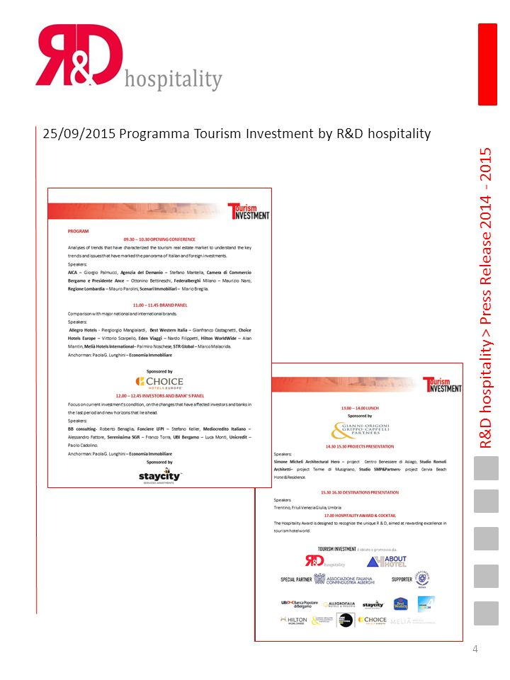 R&D hospitality > Press Release 2014 - 2015 10 Settembre 2015 www.byinternews.it È stata presentata il 9 settembre a Milano la seconda edizione di TOURISM INVESTMENT, l'unico evento convegnistico-espositivo in Italia dedicato agli investimenti immobiliari nel turismo.