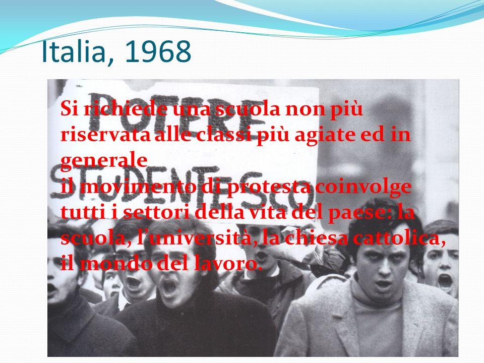 Italia, 1968 Si richiede una scuola non più riservata alle classi più agiate ed in generale il movimento di protesta coinvolge tutti i settori della vita del paese: la scuola, l'università, la chiesa cattolica, il mondo del lavoro.