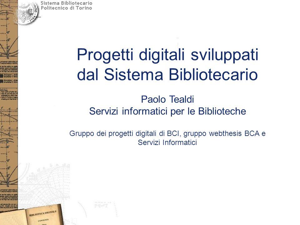 Progetti digitali sviluppati dal Sistema Bibliotecario Paolo Tealdi Servizi informatici per le Biblioteche Gruppo dei progetti digitali di BCI, gruppo webthesis BCA e Servizi Informatici