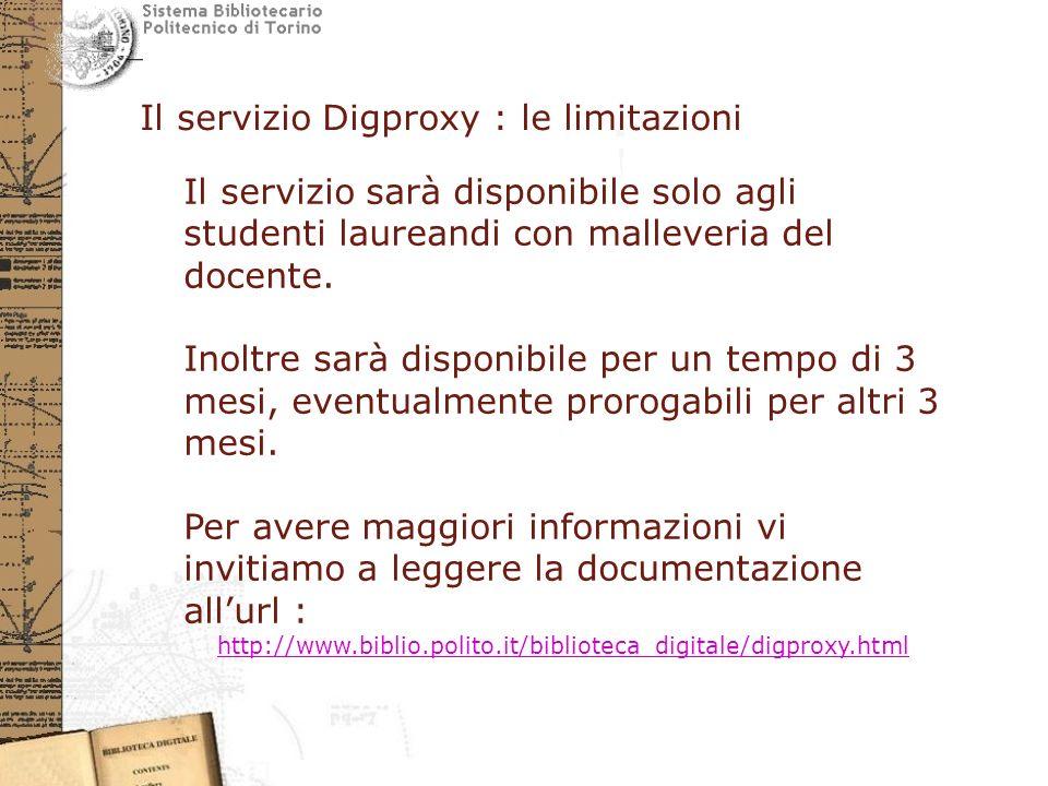 Il servizio Digproxy : le limitazioni Il servizio sarà disponibile solo agli studenti laureandi con malleveria del docente.