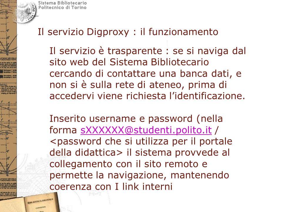 Il servizio Digproxy : il funzionamento Il servizio è trasparente : se si naviga dal sito web del Sistema Bibliotecario cercando di contattare una banca dati, e non si è sulla rete di ateneo, prima di accedervi viene richiesta l'identificazione.