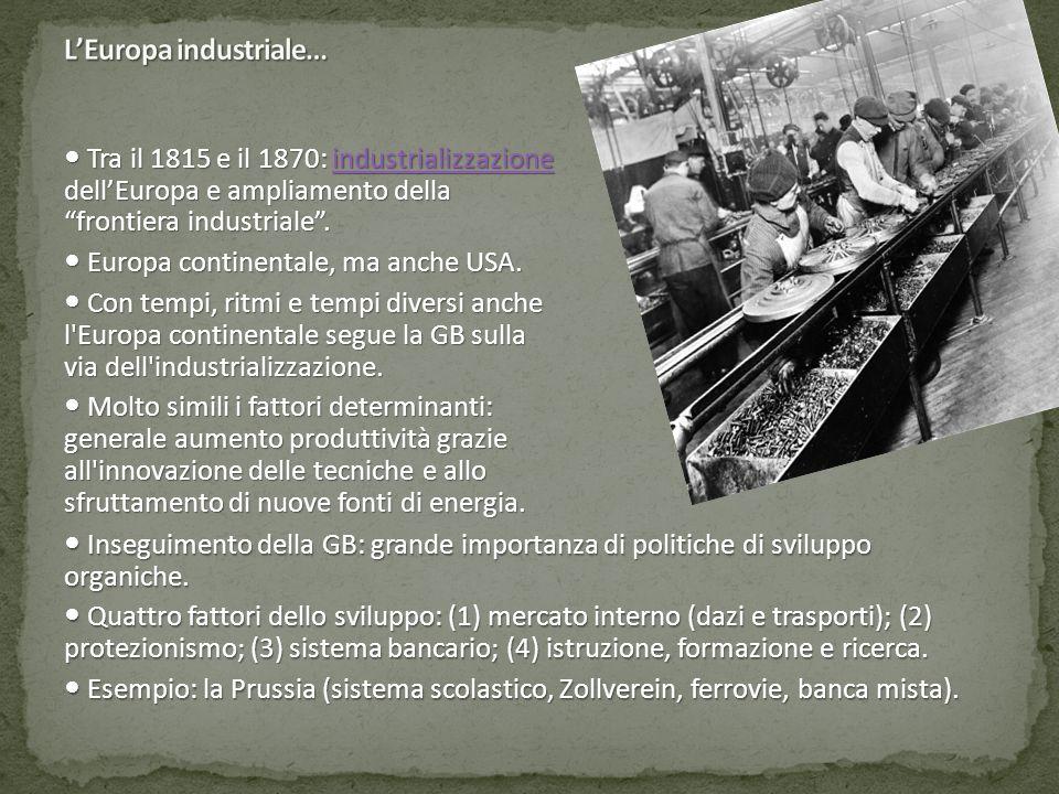 """Tra il 1815 e il 1870: industrializzazione dell'Europa e ampliamento della """"frontiera industriale"""". Tra il 1815 e il 1870: industrializzazione dell'Eu"""