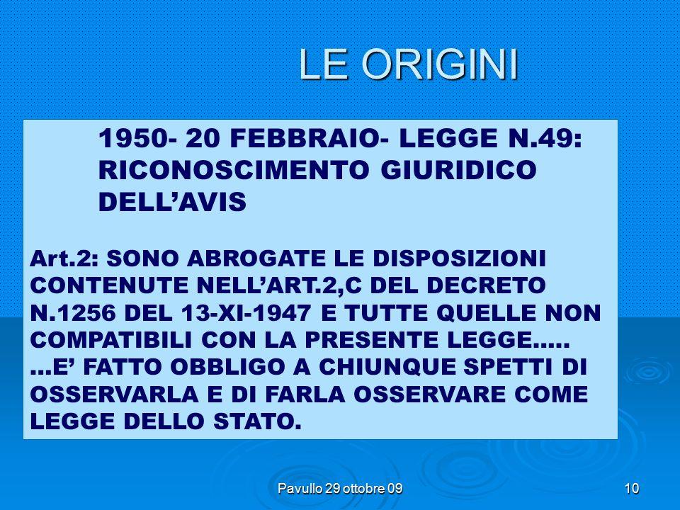 9 LE ORIGINI 1950- 20 FEBBRAIO- LEGGE N.49: RICONOSCIMENTO GIURIDICO DELL'AVIS Art.1: E' RICONOSCIUTA, A TUTTI GLI EFFETTI GIURIDICI, L'ASSOCIAZIONE VOLONTARI ITALIANI DEL SANGUE (A.V.I.S.) CON SEDE IN MILANO.
