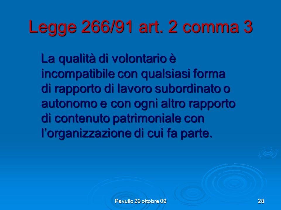 Pavullo 29 ottobre 0927 Legge 266/91 art. 2 comma 2 L'attività del volontario non può essere retribuita in alcun modo nemmeno dal beneficiario. Al vol