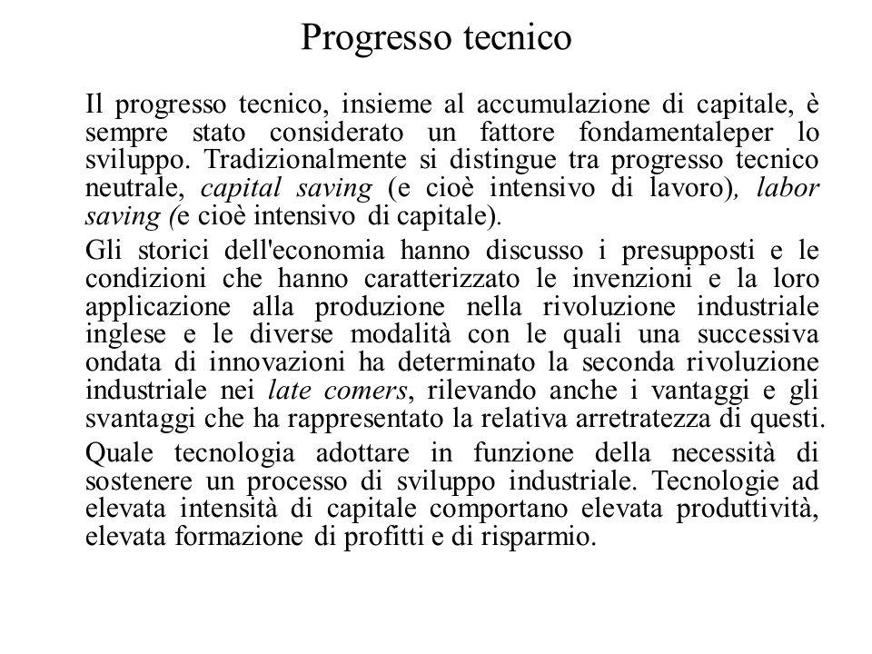 Progresso tecnico Il progresso tecnico, insieme al accumulazione di capitale, è sempre stato considerato un fattore fondamentaleper lo sviluppo. Tradi