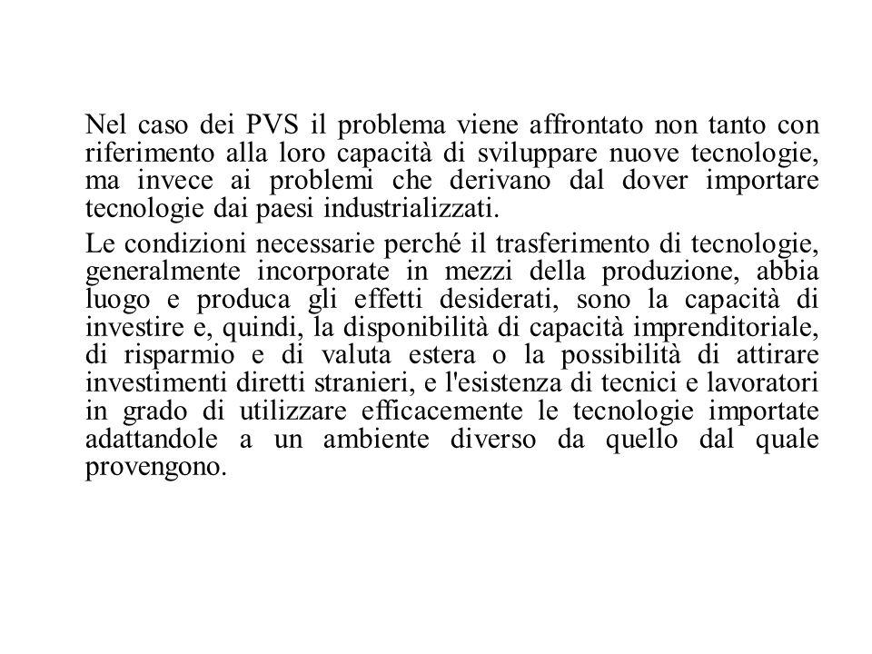 Nel caso dei PVS il problema viene affrontato non tanto con riferimento alla loro capacità di sviluppare nuove tecnologie, ma invece ai problemi che d