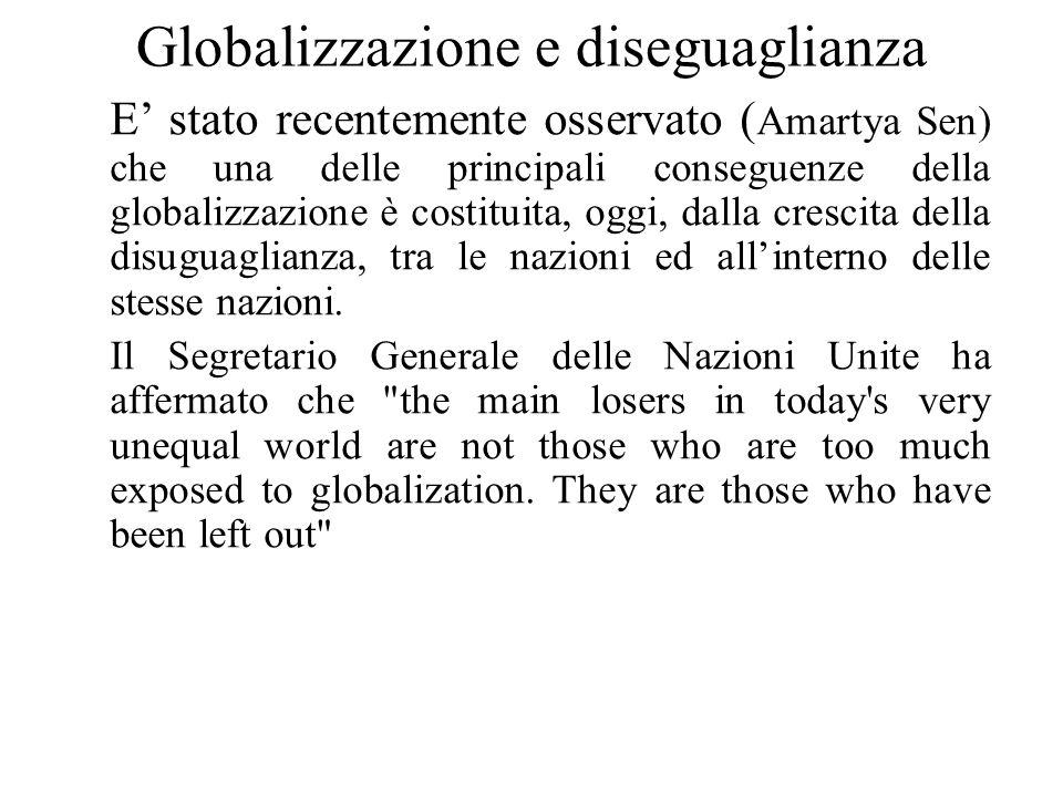 Globalizzazione e diseguaglianza E' stato recentemente osservato ( Amartya Sen) che una delle principali conseguenze della globalizzazione è costituit