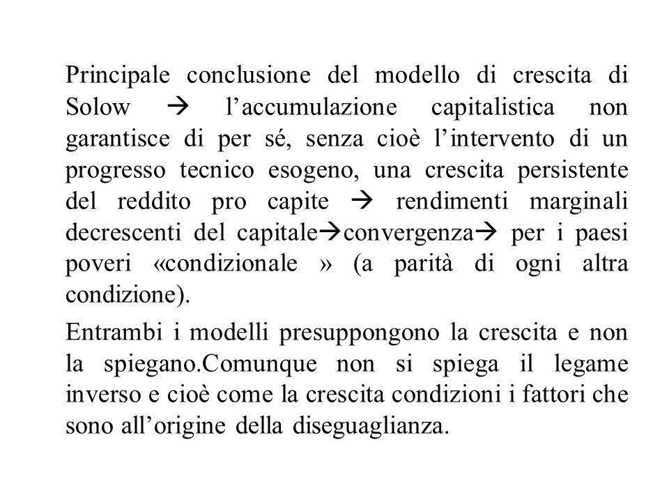 Principale conclusione del modello di crescita di Solow  l'accumulazione capitalistica non garantisce di per sé, senza cioè l'intervento di un progre