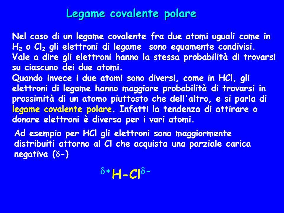 Legame covalente polare Nel caso di un legame covalente fra due atomi uguali come in H 2 o Cl 2 gli elettroni di legame sono equamente condivisi. Vale