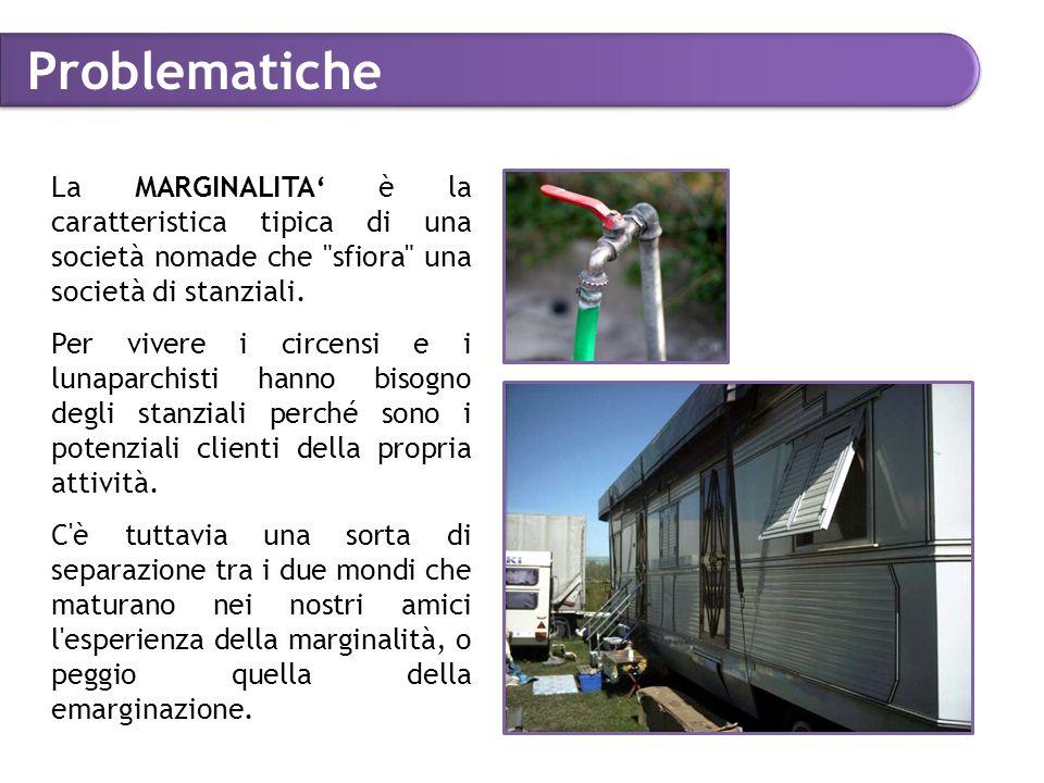 Problematiche La MARGINALITA' è la caratteristica tipica di una società nomade che sfiora una società di stanziali.