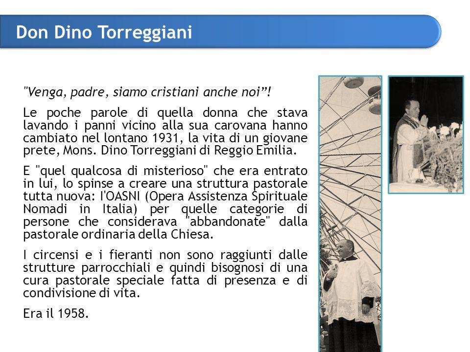 Don Dino Torreggiani Venga, padre, siamo cristiani anche noi .
