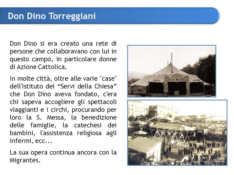 Don Dino Torreggiani Don Dino si era creato una rete di persone che collaboravano con lui in questo campo, in particolare donne di Azione Cattolica.
