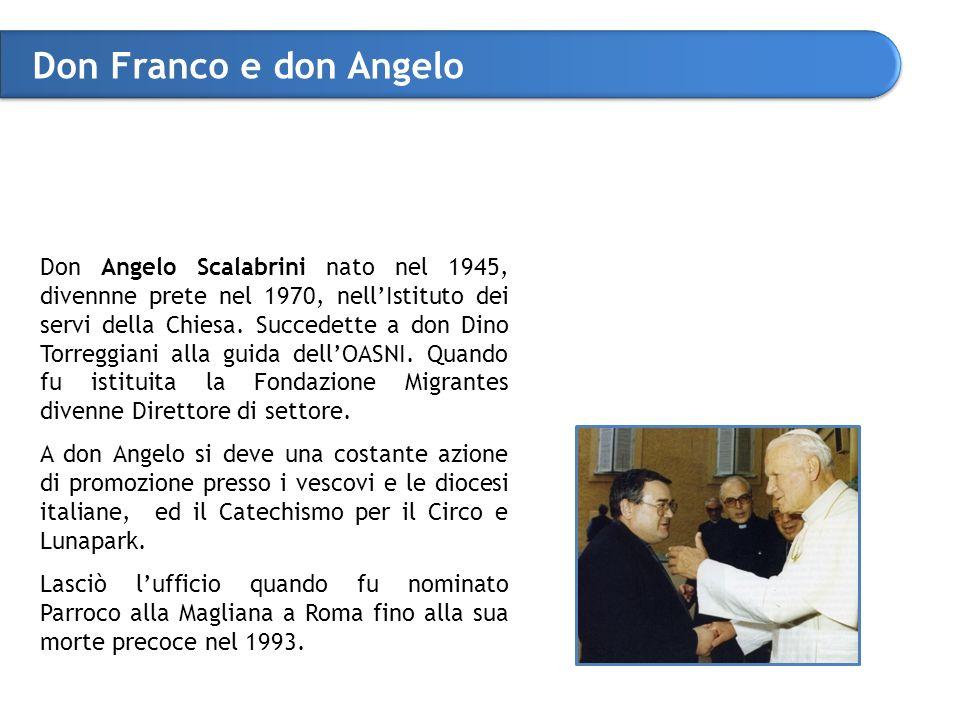 Don Franco e don Angelo Don Angelo Scalabrini nato nel 1945, divennne prete nel 1970, nell'Istituto dei servi della Chiesa.