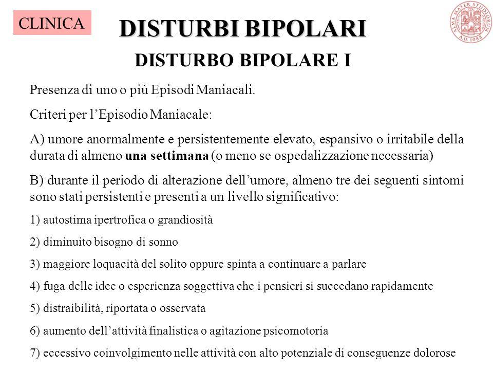 DISTURBI BIPOLARI DISTURBO BIPOLARE I Presenza di uno o più Episodi Maniacali.