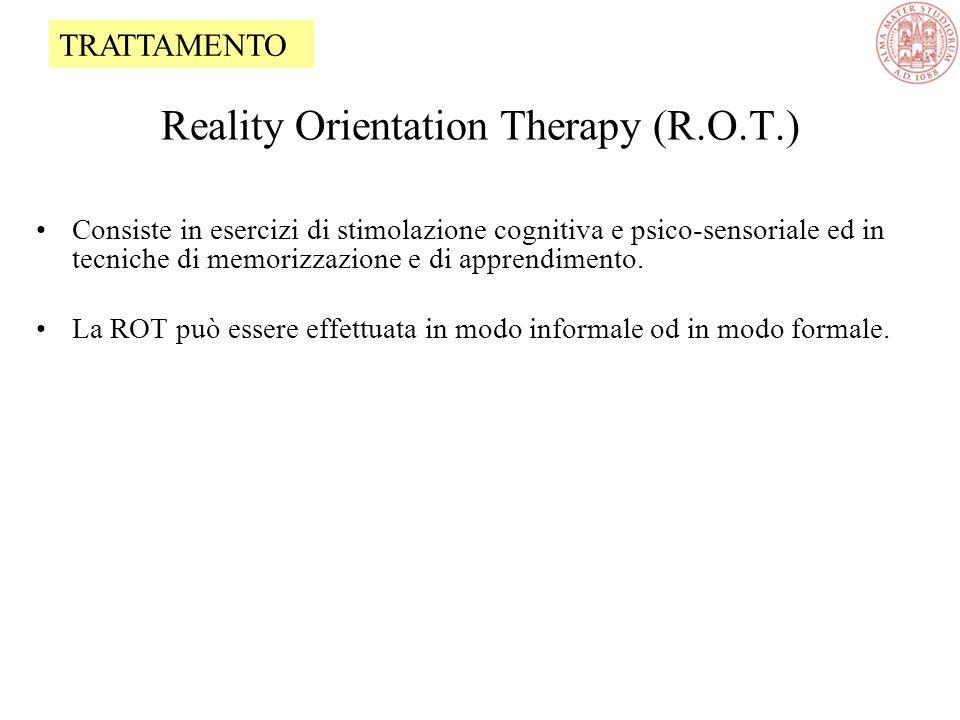 Reality Orientation Therapy (R.O.T.) Consiste in esercizi di stimolazione cognitiva e psico-sensoriale ed in tecniche di memorizzazione e di apprendimento.