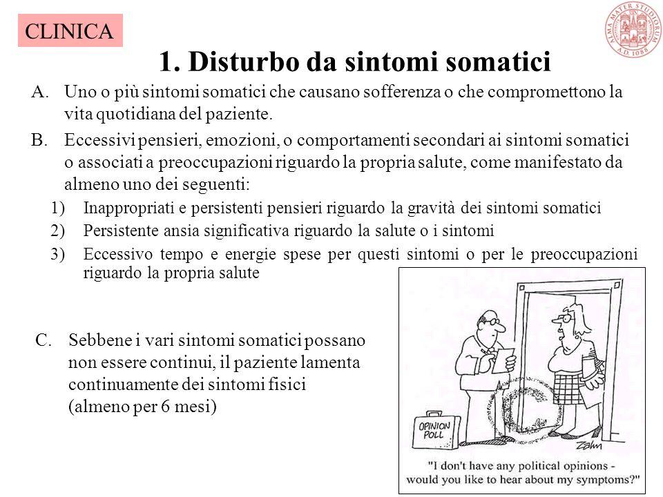 1. Disturbo da sintomi somatici CLINICA A.Uno o più sintomi somatici che causano sofferenza o che compromettono la vita quotidiana del paziente. B.Ecc