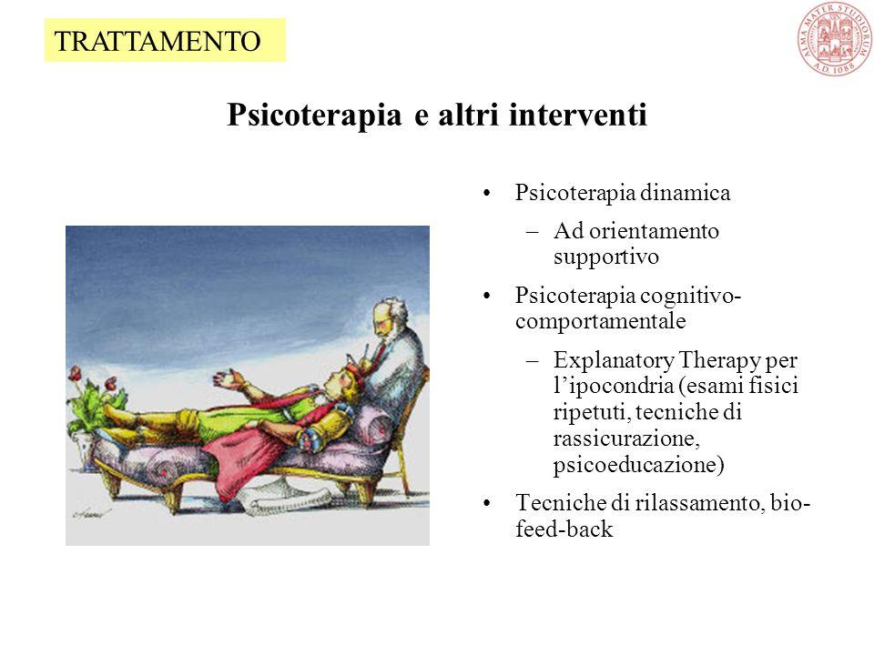 Psicoterapia e altri interventi Psicoterapia dinamica –Ad orientamento supportivo Psicoterapia cognitivo- comportamentale –Explanatory Therapy per l'ipocondria (esami fisici ripetuti, tecniche di rassicurazione, psicoeducazione) Tecniche di rilassamento, bio- feed-back TRATTAMENTO