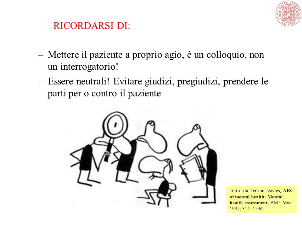 RICORDARSI DI: –Mettere il paziente a proprio agio, è un colloquio, non un interrogatorio.