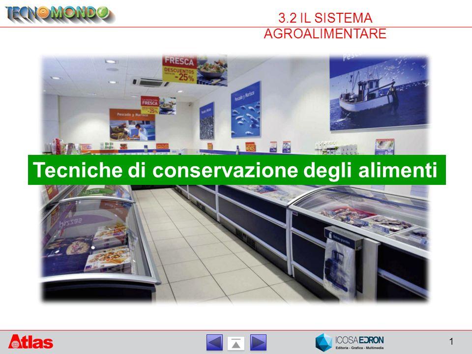 1 3.2 IL SISTEMA AGROALIMENTARE Tecniche di conservazione degli alimenti
