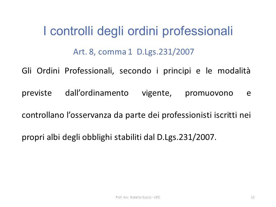 I controlli degli ordini professionali Art. 8, comma 1 D.Lgs.231/2007 Gli Ordini Professionali, secondo i principi e le modalità previste dall'ordinam
