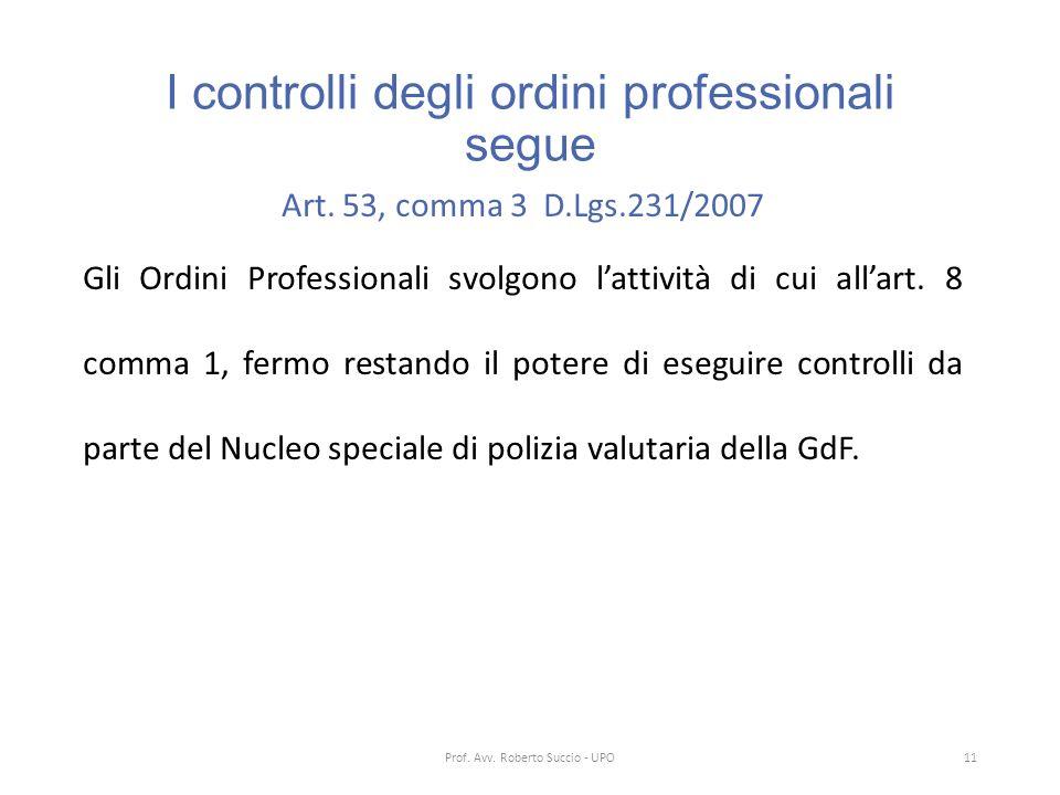 I controlli degli ordini professionali segue Art. 53, comma 3 D.Lgs.231/2007 Gli Ordini Professionali svolgono l'attività di cui all'art. 8 comma 1, f