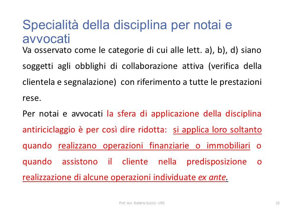 Specialità della disciplina per notai e avvocati Va osservato come le categorie di cui alle lett. a), b), d) siano soggetti agli obblighi di collabora