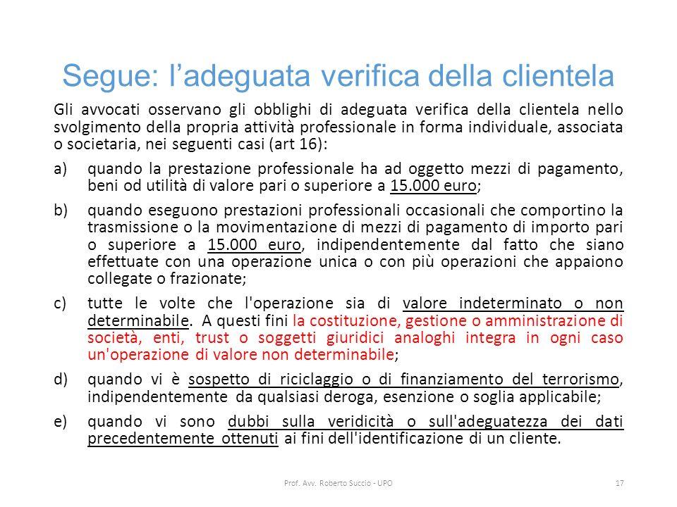 Segue: l'adeguata verifica della clientela Gli avvocati osservano gli obblighi di adeguata verifica della clientela nello svolgimento della propria at