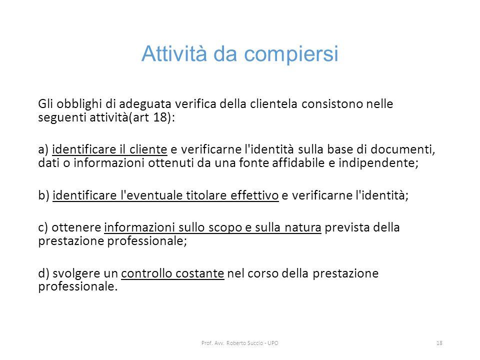 Attività da compiersi Gli obblighi di adeguata verifica della clientela consistono nelle seguenti attività(art 18): a) identificare il cliente e verif