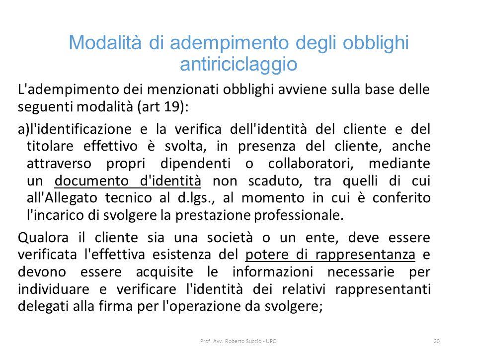 Modalità di adempimento degli obblighi antiriciclaggio L'adempimento dei menzionati obblighi avviene sulla base delle seguenti modalità (art 19): a)l'