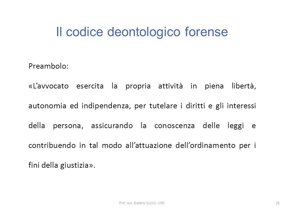 Il codice deontologico forense Preambolo: «L'avvocato esercita la propria attività in piena libertà, autonomia ed indipendenza, per tutelare i diritti