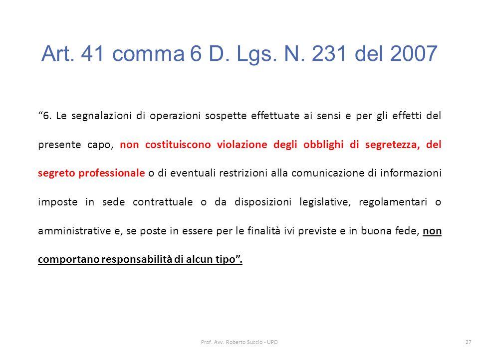 """Art. 41 comma 6 D. Lgs. N. 231 del 2007 """"6. Le segnalazioni di operazioni sospette effettuate ai sensi e per gli effetti del presente capo, non costit"""
