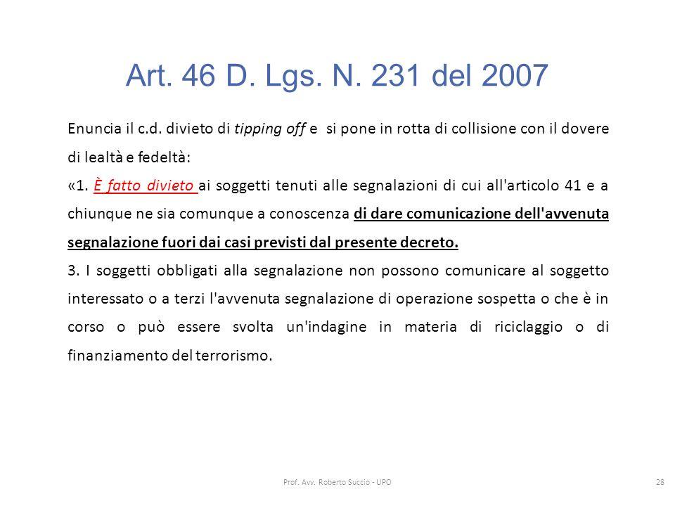 Art. 46 D. Lgs. N. 231 del 2007 Enuncia il c.d. divieto di tipping off e si pone in rotta di collisione con il dovere di lealtà e fedeltà: «1. È fatto