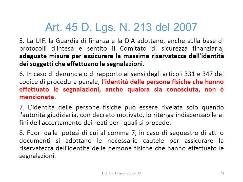 Art. 45 D. Lgs. N. 213 del 2007 5. La UIF, la Guardia di finanza e la DIA adottano, anche sulla base di protocolli d'intesa e sentito il Comitato di s