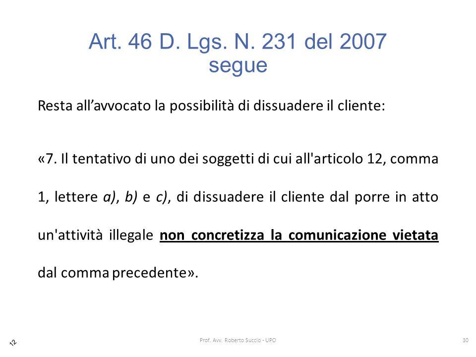 Art. 46 D. Lgs. N. 231 del 2007 segue Resta all'avvocato la possibilità di dissuadere il cliente: «7. Il tentativo di uno dei soggetti di cui all'arti