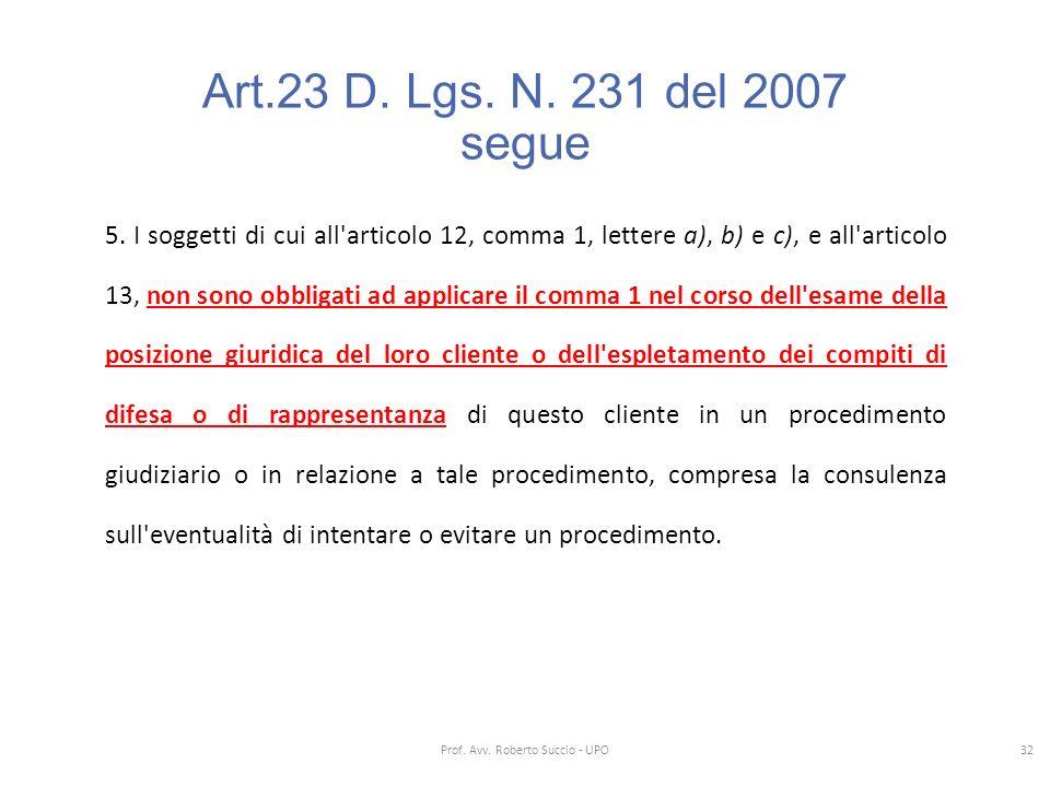 Art.23 D. Lgs. N. 231 del 2007 segue 5. I soggetti di cui all'articolo 12, comma 1, lettere a), b) e c), e all'articolo 13, non sono obbligati ad appl