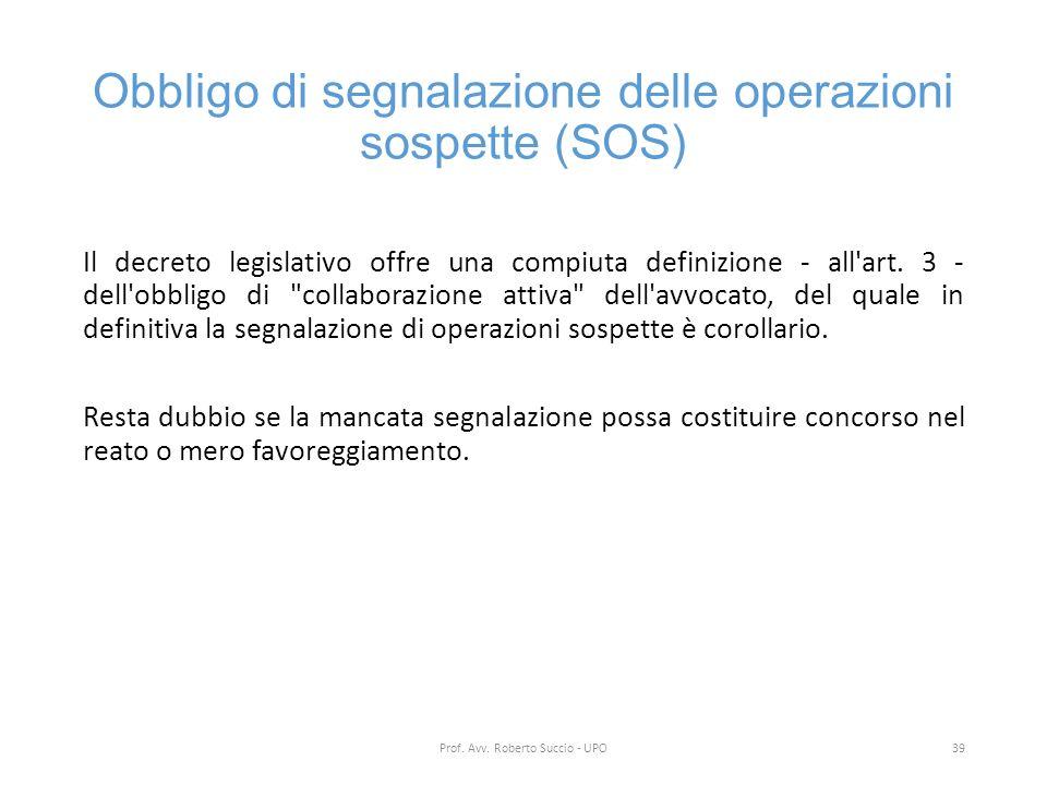 Obbligo di segnalazione delle operazioni sospette (SOS) Il decreto legislativo offre una compiuta definizione - all'art. 3 - dell'obbligo di