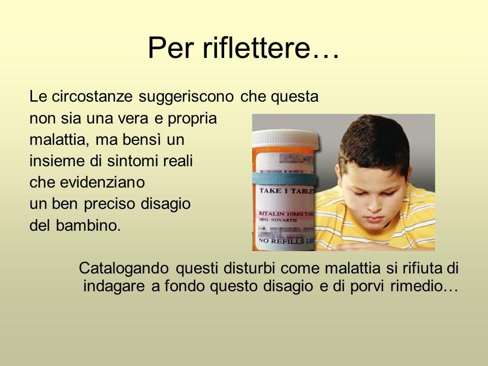 Per riflettere… Le circostanze suggeriscono che questa non sia una vera e propria malattia, ma bensì un insieme di sintomi reali che evidenziano un ben preciso disagio del bambino.